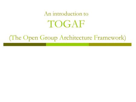 An introduction to TOGAF (The Open Group Architecture Framework)