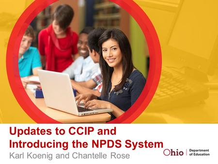 Updates to CCIP and Introducing the NPDS System Karl Koenig and Chantelle Rose.