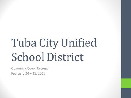 Tuba City Unified School District Governing Board Retreat February 24 – 25, 2012.