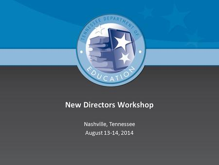 New Directors WorkshopNew Directors Workshop Nashville, TennesseeNashville, Tennessee August 13-14, 2014August 13-14, 2014.