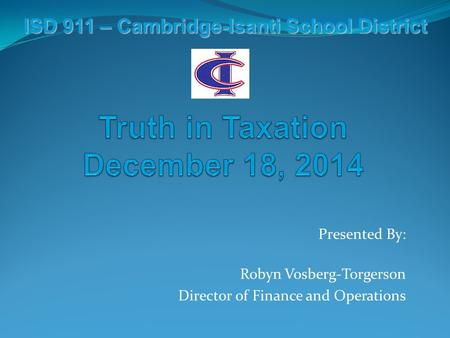 ISD 911 – Cambridge-Isanti School District Presented By: Robyn Vosberg-Torgerson Director of Finance and Operations.