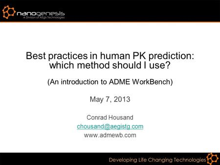 Best practices in human PK prediction: which method should I use? (An introduction to ADME WorkBench) May 7, 2013 Conrad Housand