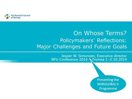 Policymakers' Reflections: Major Challenges and Future Goals Jesper W. Simonsen, Executive director NFU Conference 2014 – Tromsø 1.-2.10.2014 Presenting.