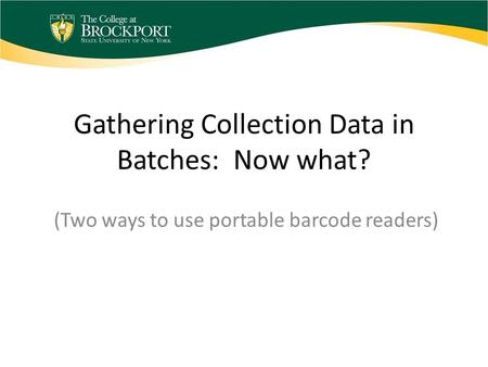 Gathering Collection Data in Batches: Now what? (Two ways to use portable barcode readers)