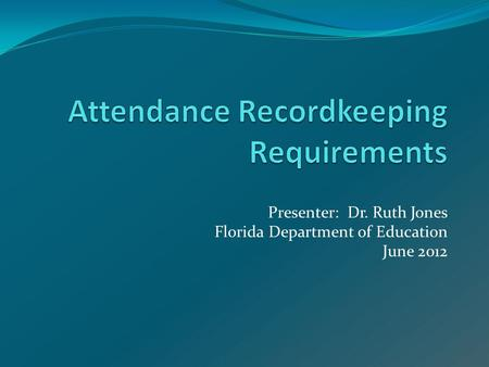Presenter: Dr. Ruth Jones Florida Department of Education June 2012.