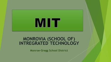 MONROVIA (SCHOOL OF) INTREGRATED TECHNOLOGY