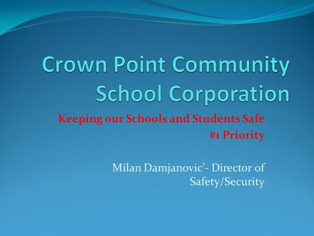 Keeping our Schools and Students Safe #1 Priority Milan Damjanovic'- Director of Safety/Security.
