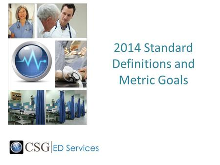 2014 Standard Definitions and Metric Goals. Consensus Statement Definitions for consistent emergency department metrics were introduced and signed on.