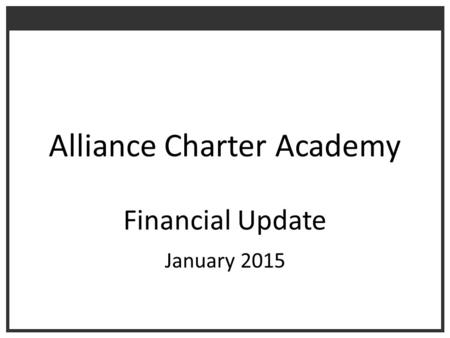 Alliance Charter Academy Financial Update January 2015.