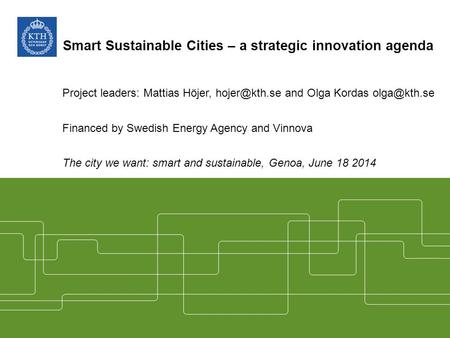 Smart Sustainable Cities – a strategic innovation agenda Project leaders: Mattias Höjer, and Olga Kordas Financed by Swedish Energy.