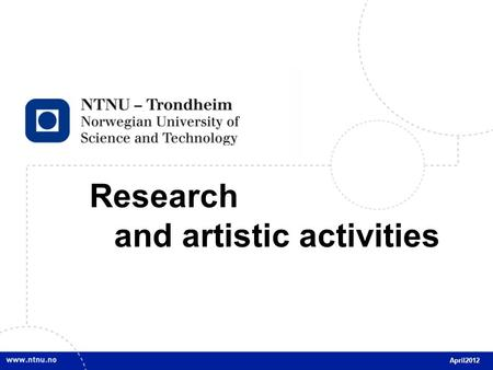 1 Research and artistic activities April2012. 2 Research objectives High international level, several in the top international league Distinct profile;