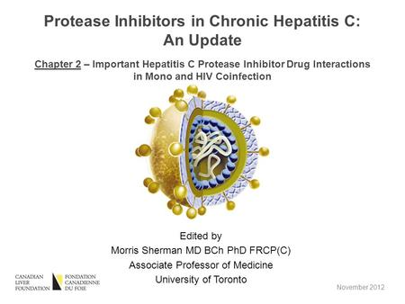 Edited by Morris Sherman MD BCh PhD FRCP(C) Associate Professor of Medicine University of Toronto Protease Inhibitors in Chronic Hepatitis C: An Update.