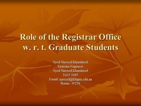 Role of the Registrar Office w. r. t. Graduate Students Syed Naveed Khursheed Systems Engineer Syed Naveed Khursheed Tel # 3105