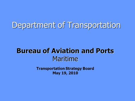 Department of Transportation Bureau of Aviation and Ports Maritime Transportation Strategy Board May 19, 2010.