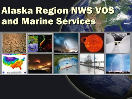 Alaska Region NWS VOS and Marine Services. NWS Alaska - perspective.