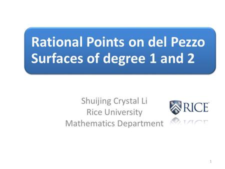 Shuijing Crystal Li Rice University Mathematics Department 1 Rational Points on del Pezzo Surfaces of degree 1 and 2.