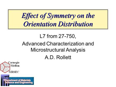 Effect of Symmetry on the Orientation Distribution L7 from 27-750, Advanced Characterization and Microstructural Analysis A.D. Rollett.