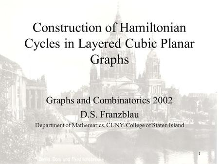 1 Construction of Hamiltonian Cycles in Layered Cubic Planar Graphs Graphs and Combinatorics 2002 D.S. Franzblau Department of Mathematics, CUNY/College.