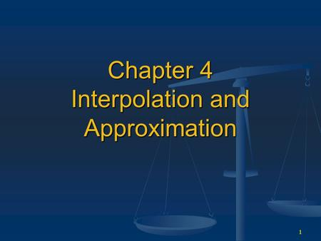 1 Chapter 4 Interpolation and Approximation. 2 4.1 Lagrange Interpolation The basic interpolation problem can be posed in one of two ways: The basic interpolation.