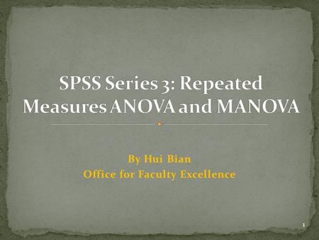 By Hui Bian Office for Faculty Excellence 1. Repeated measures ANOVA with SPSS One-way within-subjects ANOVA with SPSS One between and one within mixed.