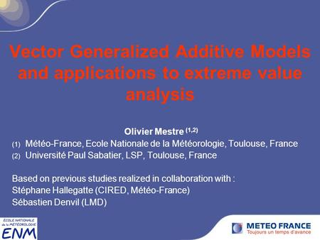 Vector Generalized Additive Models and applications to extreme value analysis Olivier Mestre (1,2) (1) Météo-France, Ecole Nationale de la Météorologie,