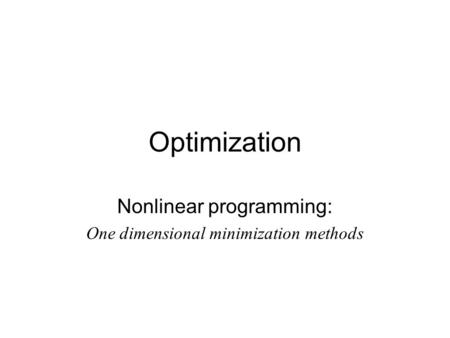 Nonlinear programming: One dimensional minimization methods