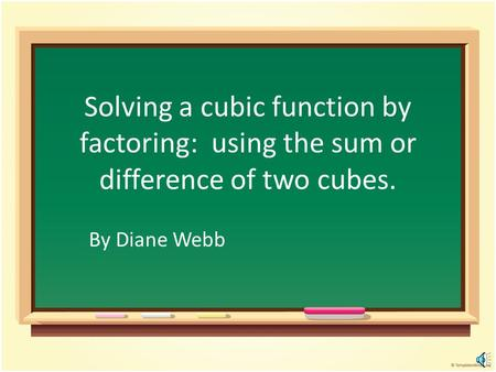 Solving a cubic function by factoring: using the sum or difference of two cubes. By Diane Webb.