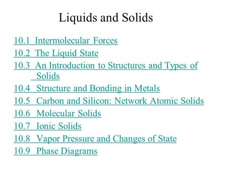 10.1 Intermolecular Forces 10.2 The Liquid State 10.3 An Introduction to Structures and Types of Solids 10.4 Structure and Bonding in Metals 10.5 Carbon.