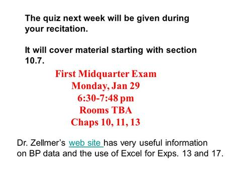 The quiz next week will be given during your recitation. It will cover material starting with section 10.7. First Midquarter Exam Monday, Jan 29 6:30-7:48.