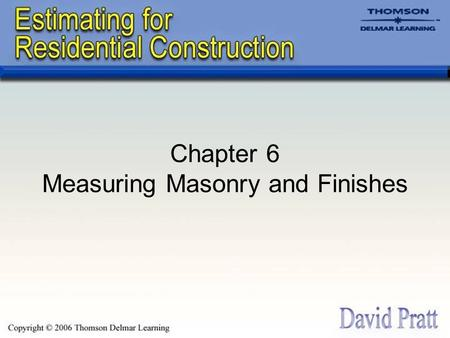 Chapter 6 Measuring Masonry and Finishes. Masonry Work Generally It includes clay bricks, concrete bricks and blocks, clay tiles, and natural and artificial.