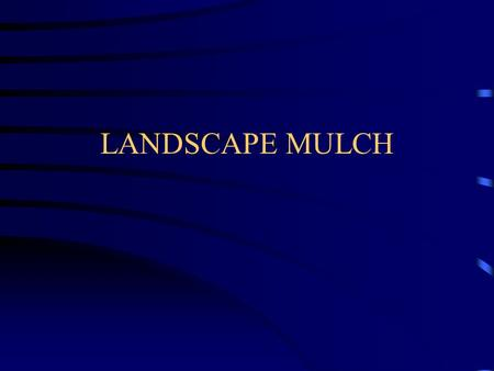 LANDSCAPE MULCH. Definition Any materials that covers the coil surface around and under plants to protect and improve the area.