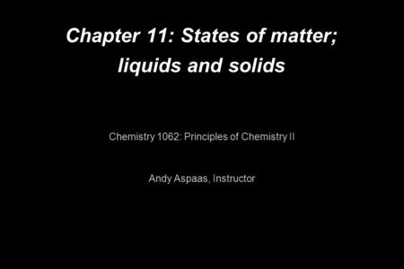 Chapter 11: States of matter; liquids and solids