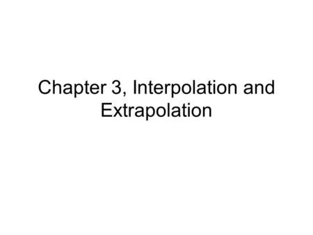 Chapter 3, Interpolation and Extrapolation. Interpolation & Extrapolation (x i,y i ) Find an analytic function f(x) that passes through given N points.