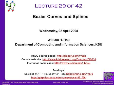 Computing & Information Sciences Kansas State University Lecture 27 of 42CIS 636/736: (Introduction to) Computer Graphics Lecture 29 of 42 Wednesday, 02.
