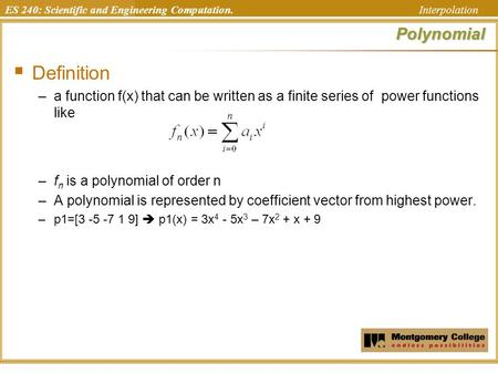 ES 240: Scientific and Engineering Computation. InterpolationPolynomial  Definition –a function f(x) that can be written as a finite series of power functions.