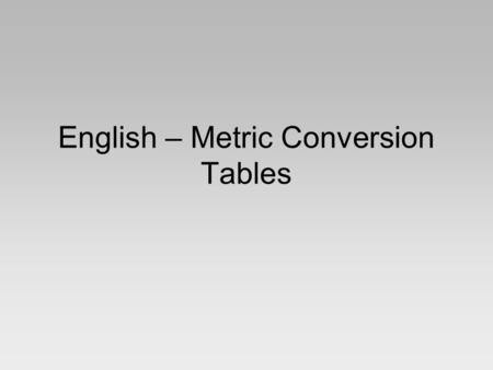 English – Metric Conversion Tables. ImperialMetric 1 inch [in]2.54 cm 1 foot [ft]12 in0.3048 m 1 yard [yd]3 ft0.9144 m 1 mile1760 yd1.6093 km 1 nautical.