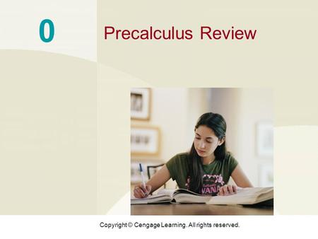 Copyright © Cengage Learning. All rights reserved. 0 Precalculus Review.