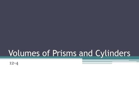 Volumes of Prisms and Cylinders 12-4. Volumes of Prisms Volume is the space that a figure occupies. It is measured in cubic units. How many cubic feet.