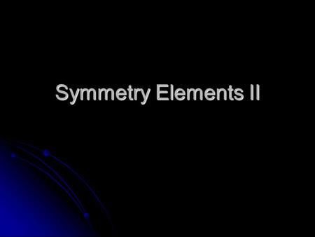 Symmetry Elements II.