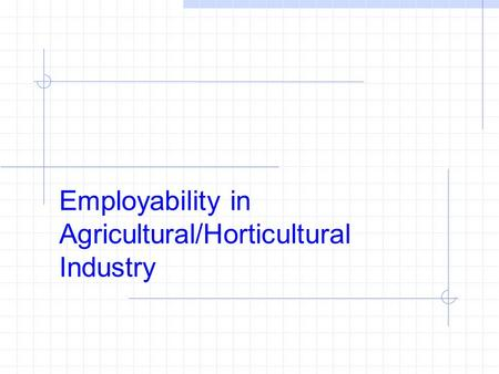 Employability in Agricultural/Horticultural Industry.