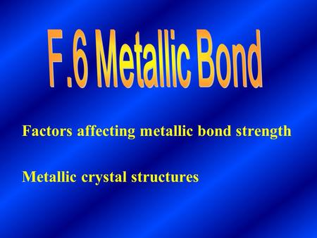 Factors affecting metallic bond strength Metallic crystal structures