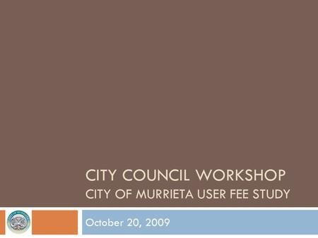 CITY COUNCIL WORKSHOP CITY OF MURRIETA USER FEE STUDY October 20, 2009.