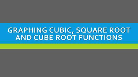 GRAPHING CUBIC, SQUARE ROOT AND CUBE ROOT FUNCTIONS.