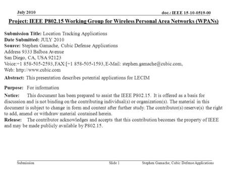 Doc.: IEEE 15-10-0519-00 Submission July 2010 Stephen Gamache, Cubic Defense ApplicationsSlide 1 Project: IEEE P802.15 Working Group for Wireless Personal.