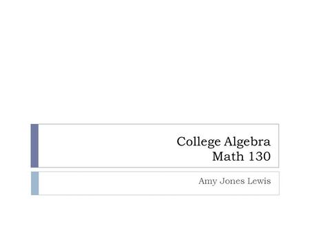 College Algebra Math 130 Amy Jones Lewis. Warm-Up  Solve for the unknown  12 +.5k = 27  ¼m = 195  7t + 25 = 4.
