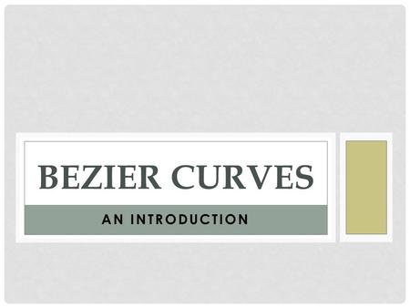AN INTRODUCTION BEZIER CURVES. AN INTRODUCTION BEZIER CURVES Bezier was an engineer with the Renault car company and set out in the early 1960's to develop.