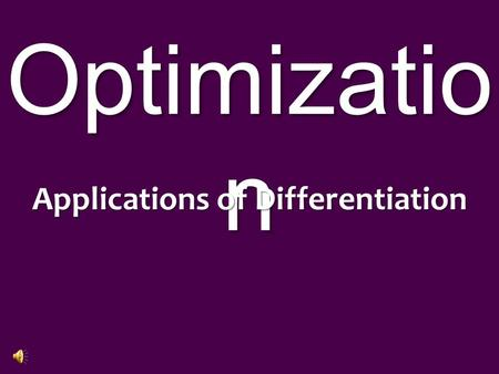 Optimizatio n Applications of Differentiation. ? What is optimization? Some of the most important applications of differential calculus are optimization.
