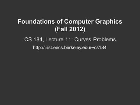 Foundations of Computer Graphics (Fall 2012) CS 184, Lecture 11: Curves Problems