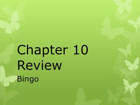Chapter 10 Review Bingo. DIRECTIONS  Fill in the answers listed on the board anywhere on your Bingo card.  You will not have a FREE SPACE.