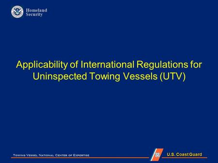 Applicability of International Regulations for Uninspected Towing Vessels (UTV) Towing Vessel National Center of Expertise.